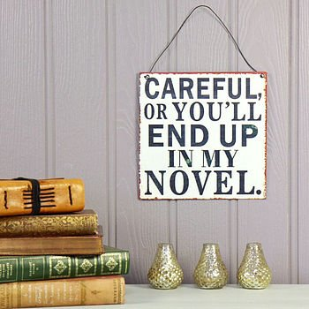normal_careful-or-you-ll-end-up-in-my-novel-tin-sign